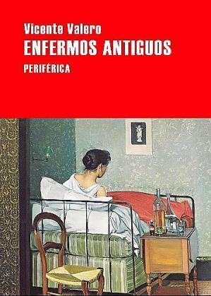 La portada del libro 'Enfermos antiguos' de Vicente Valero.
