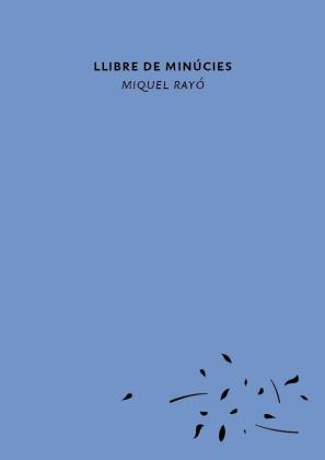 'Llibre de minúcies' es el título del primer poemario de Miquel Rayó.
