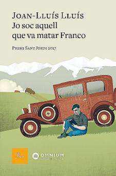 Jo sóc aquell que va matar Franco de Joan-Lluís Lluís. PROA