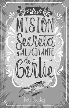 Kate Beasley / La misión secreta y alucinante de Gertie || URANO