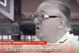 Paco Porras, en la indigencia, sus amigos le han dejado solo: «Les importo una mierda»