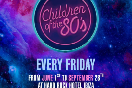 Children of the 80's regresa el 1 de junio a Hard Rock Hotel Ibiza