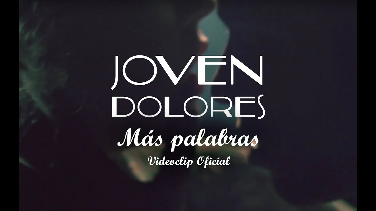 Joven Dolores publica su nuevo videoclip: 'Más palabras'